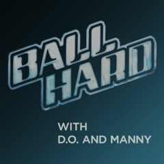 Ball Hard Podcast with D.O. and Manny